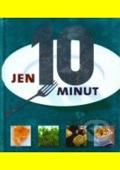 Jen 10 minut : [77 rychlých receptů  (odkaz v elektronickém katalogu)