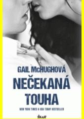 Nečekaná touha / Gail McHughová ; z anglického originálu Pulse ... přeložila Lenka Tichá (odkaz v elektronickém katalogu)