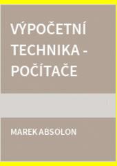 Výpočetní technika.Počítače /Marek Absolon (odkaz v elektronickém katalogu)