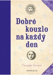 Dobré kouzlo na každý den / Cassandra Easonová ; z anglického originálu A spell a day: for health, wealth, love, and more ... přeložila Viola Somogyi (odkaz v elektronickém katalogu)