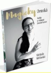 Magicky ženská : kniha o vědomé ženské kráse  (odkaz v elektronickém katalogu)