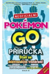 Neoficiální Pokémon GO příručka / od Ivy St. Ive ; z anglického originálu Pokémon Go. The unofficial field guide: tips, tricks and hacks that will help you catch them all ... přeložila Anna Křivánková (odkaz v elektronickém katalogu)