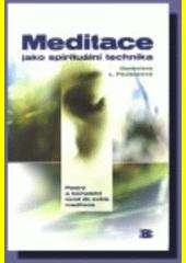 Meditace jako spirituální technika : [pestrý a kompletní úvod do světa meditace]  (odkaz v elektronickém katalogu)