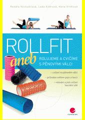 Rollfit, aneb, Rolujeme a cvičíme s pěnovými válci / Renáta Vychodilová, Lada Andrová, Hana Vrtělová (odkaz v elektronickém katalogu)