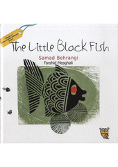 The little black fish / Samad Behrangi ; illustrated by Farshid Mesghali ; translated by Azita Rassi (odkaz v elektronickém katalogu)