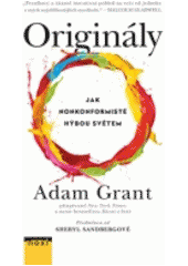 Originály : jak nonkonformisté hýbou světem / Adam Grant ; předmluva od Sheryl Sandbergové ; z anglického originálu Originals. How non-conformists move the world ... přeložila Jana Svašková (odkaz v elektronickém katalogu)