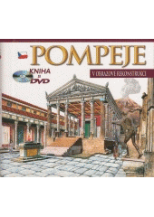 Pompeje : obrazová rekonstrukce  (odkaz v elektronickém katalogu)