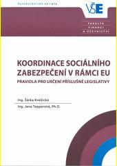 Koordinace sociálního zabezpečení v rámci EU : pravidla pro určení příslušné legislativy  (odkaz v elektronickém katalogu)