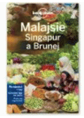 Malajsie, Singapur a Brunej / toto vydání připravili Isabel Albiston, Brett Atkinson, Greg Benchwick, Cristian Bonetto, Austin Bush, Anita Isalska, Robert Scott Kelly, Simon Richmond, Richard Waters ; překlad a odborná spolupráce: Jan Styblík (odkaz v elektronickém katalogu)