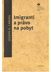 Imigranti a právo na pobyt / Joseph H. Carens ; z anglického originálu Immigrants and the right to stay ... přeložili Martin Brabec, Miluš Kotišová a Josef Velek (odkaz v elektronickém katalogu)