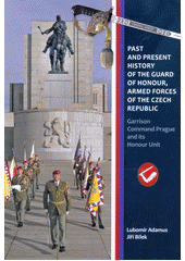 Past and present history of the Guard of Honour, Armed Forces of the Czech Republic : Garrison Command Prague and its honour unit / Lubomír Adamus, Jiří Bílek ; translated by Jaroslav Furmánek from the original: ... Historie a současnost Čestné stráže Armády České republiky - Posádkové velitelství Praha a jeho čestná jednotka (odkaz v elektronickém katalogu)