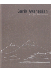 Garik Avanesian and his Armenians 1987-2015 / English translater Šárka Baroni (odkaz v elektronickém katalogu)