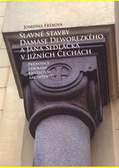 Slavné stavby Damase Deworezkého a Jana sedláčka v jižních Čechách (odkaz v elektronickém katalogu)