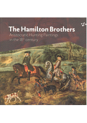 The Hamilton brothers : aristocratic hunting paintings in the 18th century / Ludmila Ourodová-Hronková ; translation by Harriet Landseer (odkaz v elektronickém katalogu)
