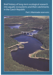 Brief history of long-term ecological research into aquatic ecosystems and their catchments in the Czech Republic. Part I, Manmade reservoirs / Authors: Petr Znachor (editor) ; Josef Hejzlar, Jaroslav Vrba, Jiří Nedoma, Jaromír Seďa, Karel Šimek, Jaroslava Komárková, Jiří Kopáček, Michal Šorf, Jan Kubečka, Josef Matěna, Milan Říha, Jiří Peterka, Martin Čech and Mojmír Vašek (odkaz v elektronickém katalogu)