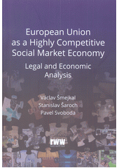 European Union as a highly competitive social market economy : legal and economic analysis / Václav Šmejkal, Stanislav Šaroch, Pavel Svoboda (odkaz v elektronickém katalogu)