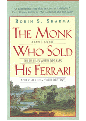 The monk who sold his ferrari : a fable about fulfilling your dreams and reaching your destiny / Robin S. Sharma (odkaz v elektronickém katalogu)