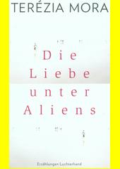 Die Liebe unter Aliens : Erzählungen  (odkaz v elektronickém katalogu)