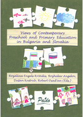 Views of contemporary preschool and primary education in Bulgaria and Slovakia / Rozalina Engels-Kritidis, Bozdidar Angelov, Dušan Kostrub, Robert Osaďan (Eds.) (odkaz v elektronickém katalogu)