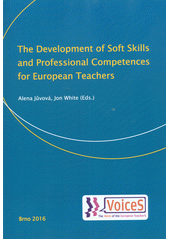 The development of soft skills and professional competences for European teachers / Alena Jůvová, Jon White (eds.) (odkaz v elektronickém katalogu)