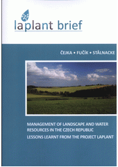Management of landscape and water resources in the Czech Republic - lessons learnt from the project LaPlaNt / Čejka, Fučík, St?lnacke (odkaz v elektronickém katalogu)