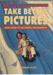 Take better pictures : your guide to successful photography / Richard Platt (odkaz v elektronickém katalogu)
