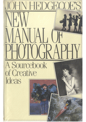 New manual of photography : a sourcebook of creative ideas / John Hedgecoe's (odkaz v elektronickém katalogu)