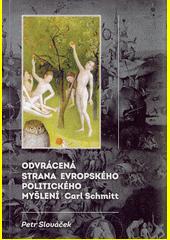 Odvrácená strana evropského politického myšlení - Carl Schmitt  (odkaz v elektronickém katalogu)