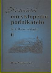 Historická encyklopedie podnikatelů Čech, Moravy a Slezska do poloviny XX. století. II  (odkaz v elektronickém katalogu)