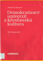 Demokratizace univerzit a křesťanská kultura : tři přednášky  (odkaz v elektronickém katalogu)