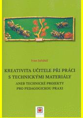 Kreativita učitele při práci s technickými materiály, aneb, Technické projekty pro pedagogickou praxi  (odkaz v elektronickém katalogu)