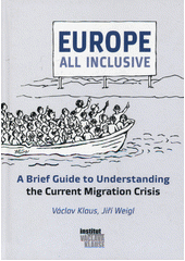 Europe all inclusive : a brief guide to understanding the current migration crisis / Václav Klaus, Jiří Weigl (odkaz v elektronickém katalogu)