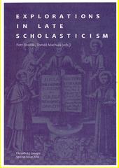 Explorations in late scholasticism / Petr Dvořák, Tomáš Machula (editors) (odkaz v elektronickém katalogu)