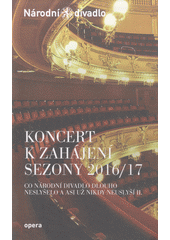 Koncert k zahájení sezony 2016/17 : co Národní divadlo dlouho neslyšelo a asi už nikdy neuslyší II. : 16. září 2016 v Národním divadle = Concert to mark the opening of the 2016/17 season : music the National theatre has not heard for a long time and will probably never hear again II : September 16, 2016 at The National theatre program připravil: Beno Blachut ml. ; překlad do angličtiny: Hilda Hearne (odkaz v elektronickém katalogu)