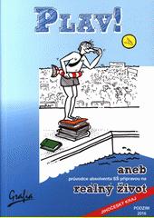 Plav!, aneb, průvodce absolventa SŠ přípravou na reálný život  (odkaz v elektronickém katalogu)