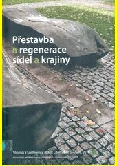 Přestavba a regenerace sídel a krajiny : sborník z konference AUÚP, Litoměřice 6.-7.10.2016 (odkaz v elektronickém katalogu)