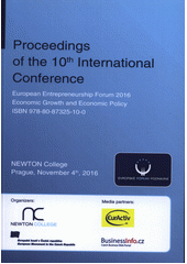 Proceedings of the 10th international conference European Entrepreneurship Forum 2016 : Economic Growth and Economic Policy : Newton College, Prague, November 2016 (odkaz v elektronickém katalogu)