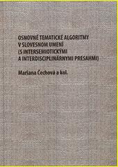 Osnovné tematické algoritmy v slovesnom umení (s intersemiotickými a interdisciplinárnymi presahmi)  (odkaz v elektronickém katalogu)