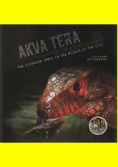 Akva Tera : teraristická perla uprostřed města = the vivarium jewel in the middle of the city  (odkaz v elektronickém katalogu)