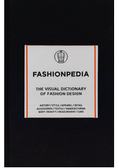 Fashionpedia : the visual dictionary of fashion design (odkaz v elektronickém katalogu)