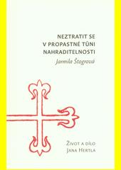 Neztratit se v propastné tůni nahraditelnosti : život a dílo Jana Hertla  (odkaz v elektronickém katalogu)