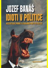 Idioti v politice : recesistická zpráva ze studijního pobytu v politice  (odkaz v elektronickém katalogu)