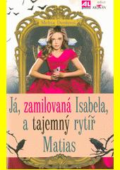 Já, zamilovaná Isabela, a tajemný rytíř Matias  (odkaz v elektronickém katalogu)