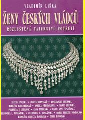 Ženy českých vládců : rozluštěná tajemství potřetí  (odkaz v elektronickém katalogu)