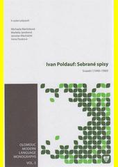 Ivan Poldauf: Sebrané spisy. Svazek I, (1940-1960)  (odkaz v elektronickém katalogu)