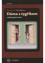 Dáma s tygříkem a další logické hrátky / Raymond Smullyan ; z anglického oirginálu The lady or the Tiger and other Logic Puzzles přeložil Luboš Pick (odkaz v elektronickém katalogu)