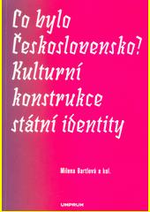 Co bylo Československo? Kulturní konstrukce státní identity  (odkaz v elektronickém katalogu)