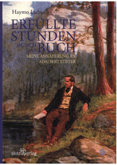 Erfüllte Stunden durch das Buch : meine Annäherung an Adalbert Stifter  (odkaz v elektronickém katalogu)