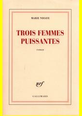 Trois femmes puissantes : roman  (odkaz v elektronickém katalogu)