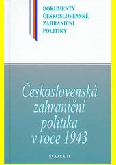 Československá zahraniční politika v roce 1943. Svazek II, (1. srpen - 31. prosinec 1943)  (odkaz v elektronickém katalogu)